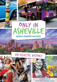 Only in Asheville: (An Eclectic History) by Marla Hardee Milling, Leslie McCullough Casse, 9781626199705