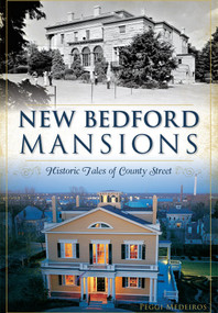 New Bedford Mansions: (Historic Tales of County Street) by Margaret Medeiros, 9781626197916