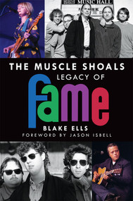 The Muscle Shoals Legacy of FAME by Blake Ells, 9781626197695