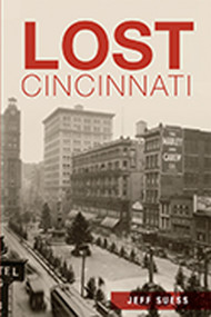 Lost Cincinnati by Jeff Suess, 9781626195752