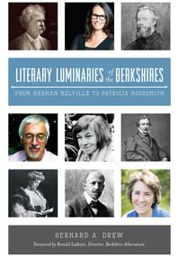 Literary Luminaries of the Berkshires: (From Herman Melville to Patricia Highsmith) by Bernard A. Drew, Ronald Latham, 9781626198777