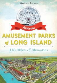 Historic Amusement Parks of Long Island: (118 Miles of Memories) by Marisa L. Berman, 9781626194489