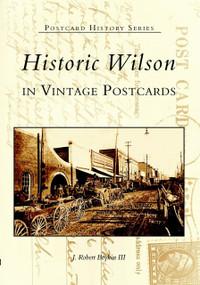 Historic Wilson in Vintage Postcards by J. Robert Boykin III, 9780738515014