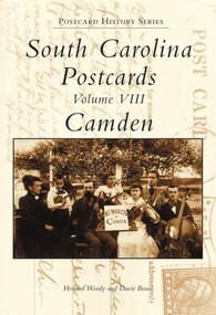 South Carolina Postcards Volume VIII: (Camden) by Howard Woody, Davie Beard, 9780738515038