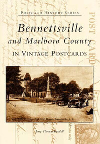 Bennettsville and Marlboro County in Vintage Postcards by Jerry Thomas Kendall, 9780738515045