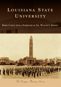 Louisiana State University by Barry Cowan with a Foreword by Dr. William L. Jenkins, 9781467110983