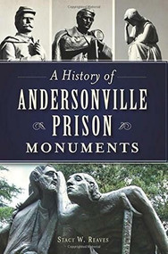 A History of Andersonville Prison Monuments by Stacy W. Reaves, 9781626196247