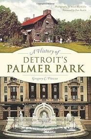 A History of Detroit's Palmer Park by Gregory C. Piazza, Allan Machielse, Dan Austin, 9781626197848