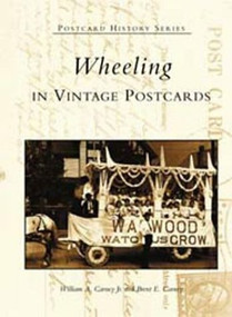 Wheeling in Vintage Postcards by William A. Carney Jr., Brent E. Carney, 9780738515328