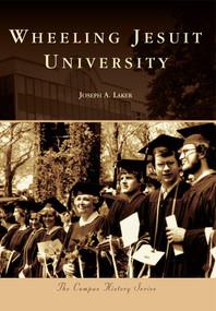 Wheeling Jesuit University by Joseph A. Laker, 9780738592213