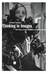 Thinking in Images: Film Theory, Feminist Philosophy and Marlene Dietrich by Catherine Constable, 9781844571017