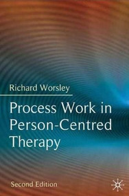 Process Work in Person-Centred Therapy by Richard Worsley, 9780230213159