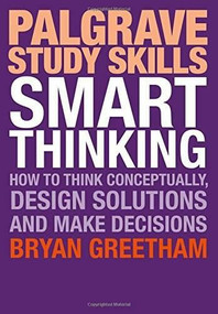 Smart Thinking (How to Think Conceptually, Design Solutions and Make Decisions) by Bryan Greetham, 9781137502087