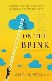 On the Brink (A Fresh Lens to Take Your Business to New Heights) by Andi Simon, 9781626342804
