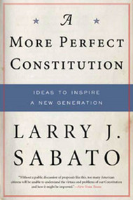 A More Perfect Constitution (Why the Constitution Must Be Revised: Ideas to Inspire a New Generation) by Larry J. Sabato, 9780802716835