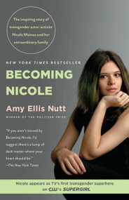 Becoming Nicole (The inspiring story of transgender actor-activist Nicole Maines and her extraordinary family) by Amy Ellis Nutt, 9780812995435