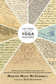 Letters from the Yoga Masters (Teachings Revealed through Correspondence from Paramhansa Yogananda, Ramana Maharshi, Swami Sivananda, and Others) by Marion (Mugs) McConnell, Erich Schiffmann, Paramhansa Yogananda, Ramana Maharshi, Swami Sivananda, 9781623170356
