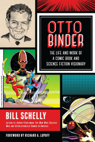 Otto Binder (The Life and Work of a Comic Book and Science Fiction Visionary) by Bill Schelly, Richard A. Lupoff, 9781623170370