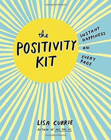 The Positivity Kit (Instant Happiness on Every Page) by Lisa Currie, 9780399175978