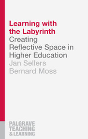 Learning with the Labyrinth (Creating Reflective Space in Higher Education) by Jan Sellers, Bernard Moss, 9781137393838