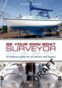 Be Your Own Boat Surveyor (A hands-on guide for all owners and buyers) by Dag Pike, 9781472903679