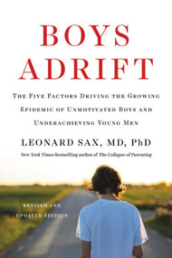 Boys Adrift (The Five Factors Driving the Growing Epidemic of Unmotivated Boys and Underachieving Young Men) by Leonard Sax, 9780465040827