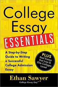 College Essay Essentials (A Step-by-Step Guide to Writing a Successful College Admissions Essay) by Ethan Sawyer, 9781492635123