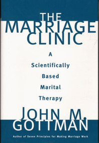 The Marriage Clinic (A Scientifically Based Marital Therapy) by John M. Gottman, 9780393702828