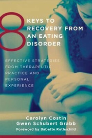 8 Keys to Recovery from an Eating Disorder (Effective Strategies from Therapeutic Practice and Personal Experience) by Carolyn Costin, Gwen Schubert Grabb, Babette Rothschild, 9780393706956