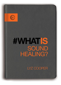 What is Sound Healing? by Lyz Cooper, 9781780289069