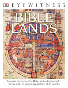 DK Eyewitness Books: Bible Lands (Discover the Story of the Holy Land its Geography, History, and the Ancient Civilizations of its Peoples) by Jonathan Tubb, 9781465440105