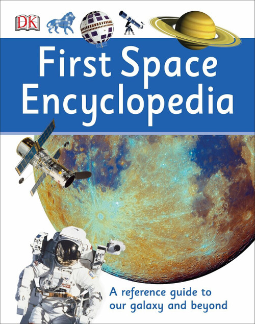 First Space Encyclopedia (A Reference Guide to Our Galaxy and Beyond) by DK, 9781465443434