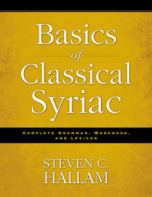 Basics of Classical Syriac (Complete Grammar, Workbook, and Lexicon) by Steven C. Hallam, 9780310527862