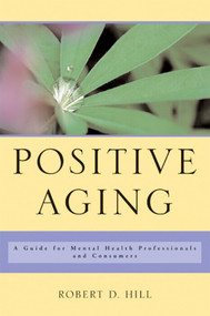 Positive Aging (A Guide for Mental Health Professionals and Consumers) by Robert D. Hill, 9780393704532