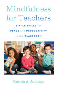 Mindfulness for Teachers (Simple Skills for Peace and Productivity in the Classroom) by Patricia A. Jennings, Daniel J. Siegel, 9780393708073