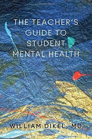 The Teacher's Guide to Student Mental Health by William Dikel, 9780393708646