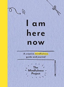 I Am Here Now (A Creative Mindfulness Guide and Journal) by The Mindfulness Project, 9780399184444