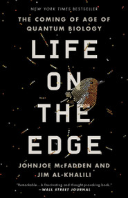 Life on the Edge (The Coming of Age of Quantum Biology) by Johnjoe McFadden, Jim Al-Khalili, 9780307986825