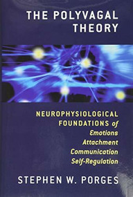 The Polyvagal Theory (Neurophysiological Foundations of Emotions, Attachment, Communication, and Self-regulation) by Stephen W. Porges, 9780393707007