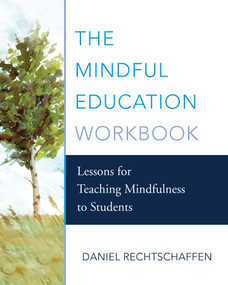 The Mindful Education Workbook (Lessons for Teaching Mindfulness to Students) by Daniel Rechtschaffen, 9780393710465