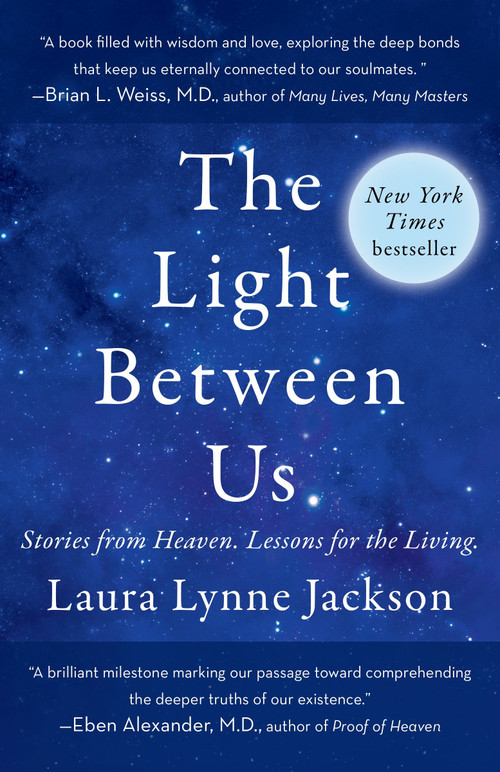 The Light Between Us (Stories from Heaven. Lessons for the Living.) by Laura Lynne Jackson, 9780812987928