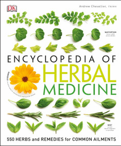 Encyclopedia of Herbal Medicine (550 Herbs and Remedies for Common Ailments) by Andrew Chevallier, 9781465449818