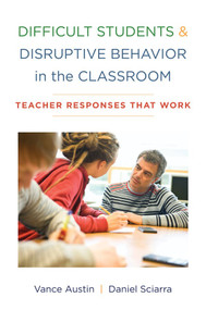 Difficult Students and Disruptive Behavior in the Classroom (Teacher Responses That Work) by Vance Austin, Daniel Sciarra, 9780393707540