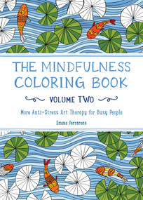 The Mindfulness Coloring Book - Volume Two (More Anti-Stress Art Therapy) by Emma Farrarons, 9781615193028