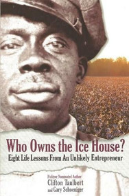 Who Owns the Ice House? (Eight Life Lessons from an Unlikely Entrepreneur) by Gary G. Schoeniger, Clifton L. Taulbert, 9780971305939