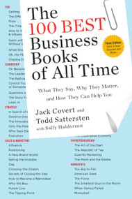 The 100 Best Business Books of All Time (What They Say, Why They Matter, and How They Can Help You) by Jack Covert, Todd Sattersten, Sally Haldorson, 9780143109730