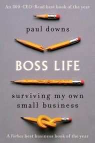 Boss Life (Surviving My Own Small Business) by Paul Downs, 9780399185298