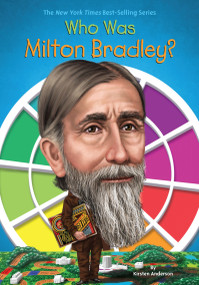 Who Was Milton Bradley? by Kirsten Anderson, Who HQ, Tim Foley, 9780399542367