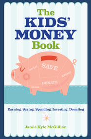 The Kids' Money Book (Earning, Saving, Spending, Investing, Donating) by Jamie Kyle McGillian, 9781454919773