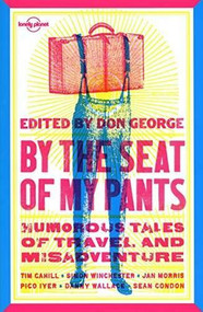 By the Seat of My Pants by Simon Winchester, Sean Condon, Don George, Pico Iyer, Jan Morris, Danny Wallace, 9781741795240